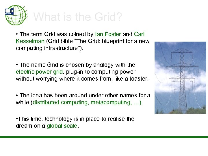 What is the Grid? • The term Grid was coined by Ian Foster and