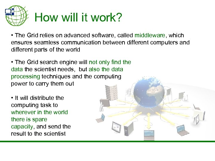 How will it work? • The Grid relies on advanced software, called middleware, which