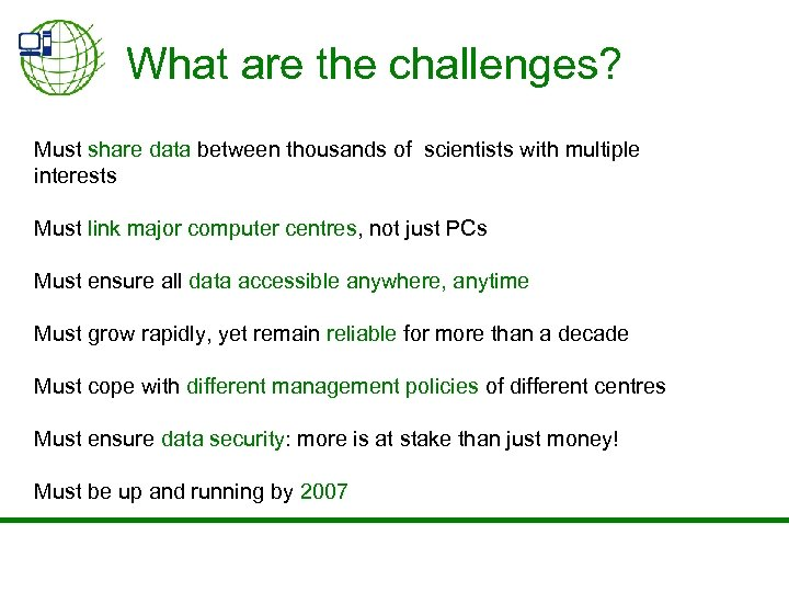 What are the challenges? Must share data between thousands of scientists with multiple interests