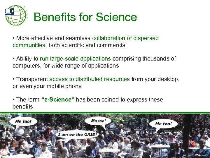 Benefits for Science • More effective and seamless collaboration of dispersed communities, both scientific
