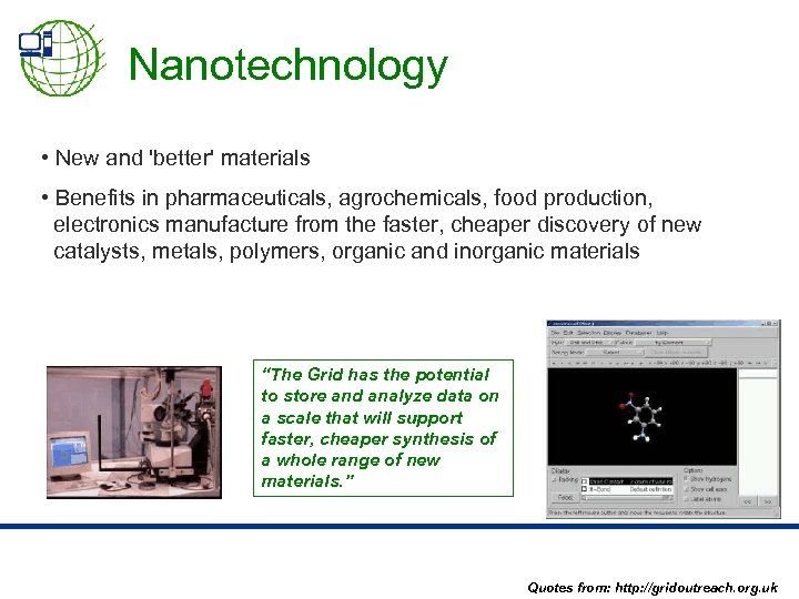 Nanotechnology • New and 'better' materials • Benefits in pharmaceuticals, agrochemicals, food production, electronics