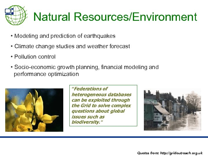 Natural Resources/Environment • Modeling and prediction of earthquakes • Climate change studies and weather