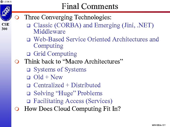 Final Comments m CSE 300 m m Three Converging Technologies: q Classic (CORBA) and