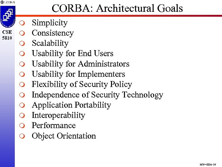 CORBA: Architectural Goals m CSE 5810 m m m Simplicity Consistency Scalability Usability for