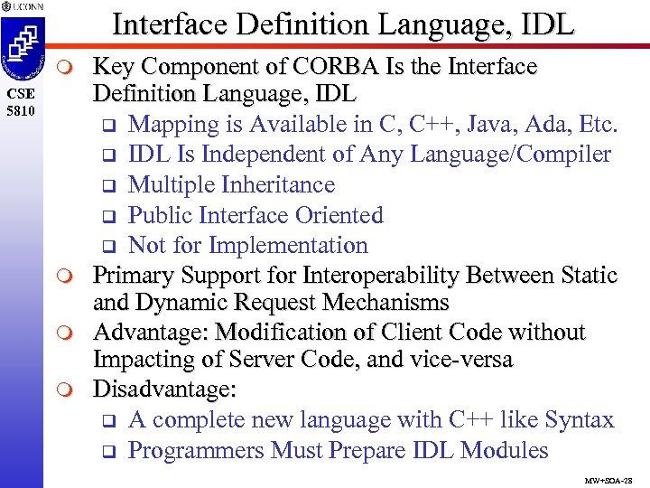 Interface Definition Language, IDL m CSE 5810 m m m Key Component of CORBA