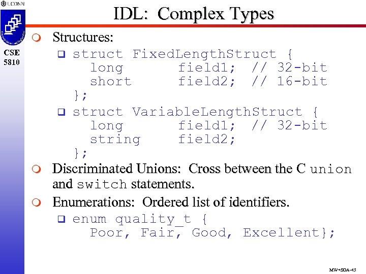 IDL: Complex Types m CSE 5810 m m Structures: q struct Fixed. Length. Struct