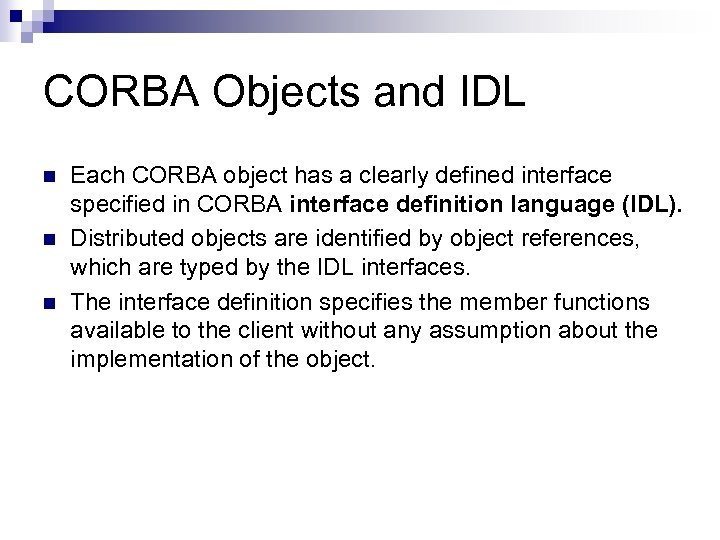 CORBA Objects and IDL n n n Each CORBA object has a clearly defined