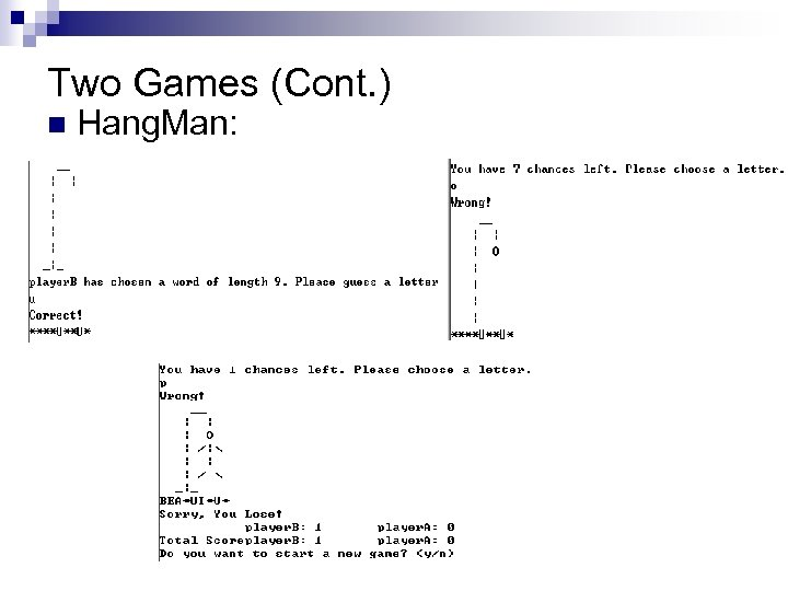 Two Games (Cont. ) n Hang. Man: