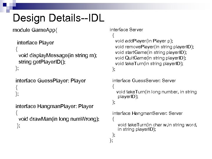 Design Details--IDL module Game. App{ interface Player { void display. Message(in string m); string