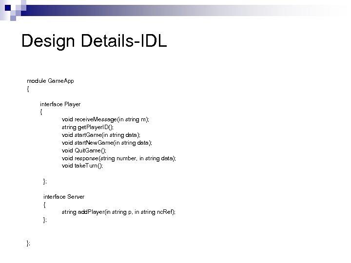 Design Details-IDL module Game. App { interface Player { void receive. Message(in string m);