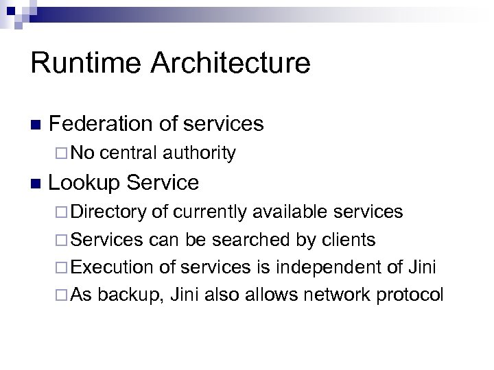 Runtime Architecture n Federation of services ¨ No n central authority Lookup Service ¨