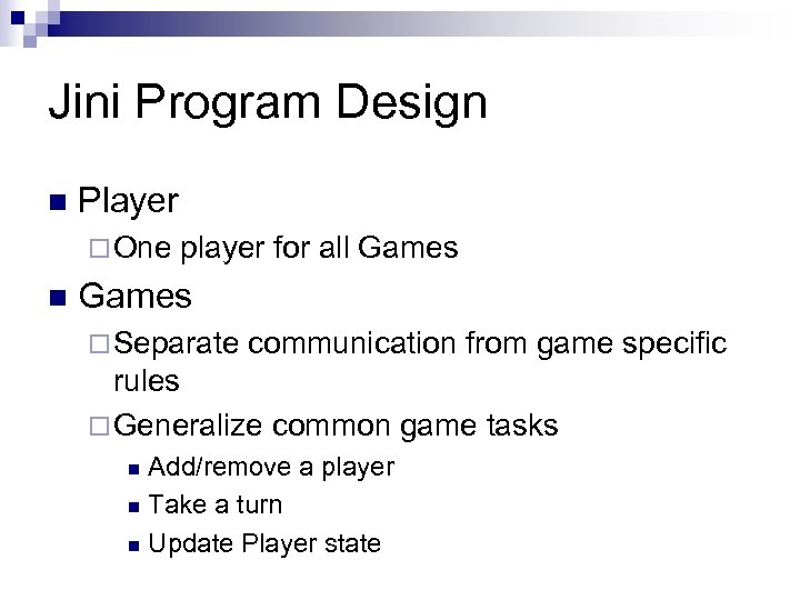 Jini Program Design n Player ¨ One n player for all Games ¨ Separate