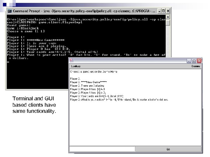 Terminal and GUI based clients have same functionality.