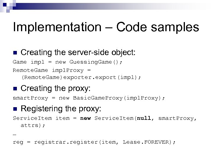Implementation – Code samples n Creating the server-side object: Game impl = new Guessing.