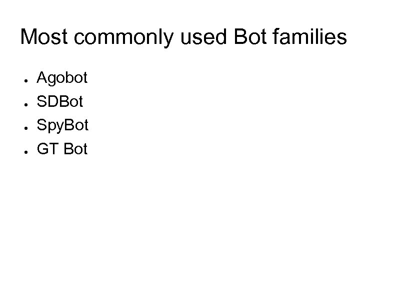 Most commonly used Bot families ● ● Agobot SDBot Spy. Bot GT Bot