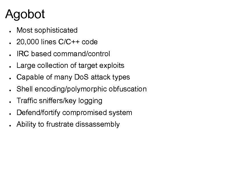 Agobot ● Most sophisticated ● 20, 000 lines C/C++ code ● IRC based command/control