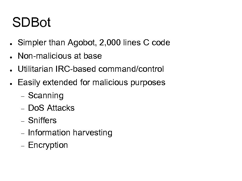 SDBot ● Simpler than Agobot, 2, 000 lines C code ● Non-malicious at base