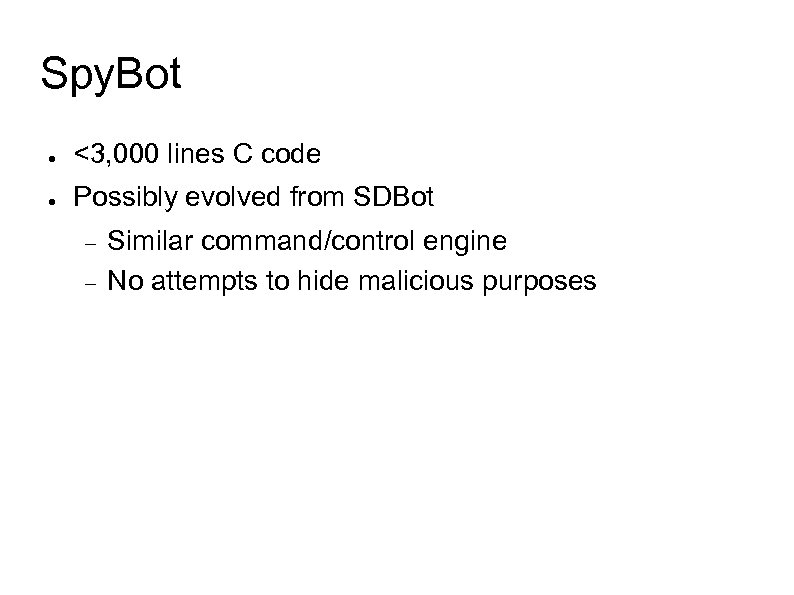 Spy. Bot ● <3, 000 lines C code ● Possibly evolved from SDBot Similar