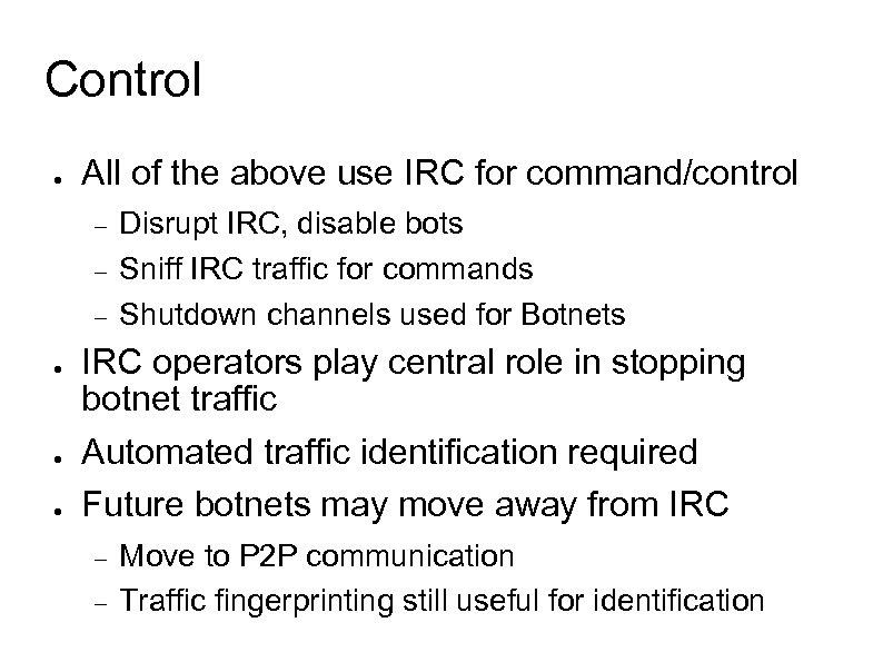 Control ● All of the above use IRC for command/control ● ● ● Disrupt