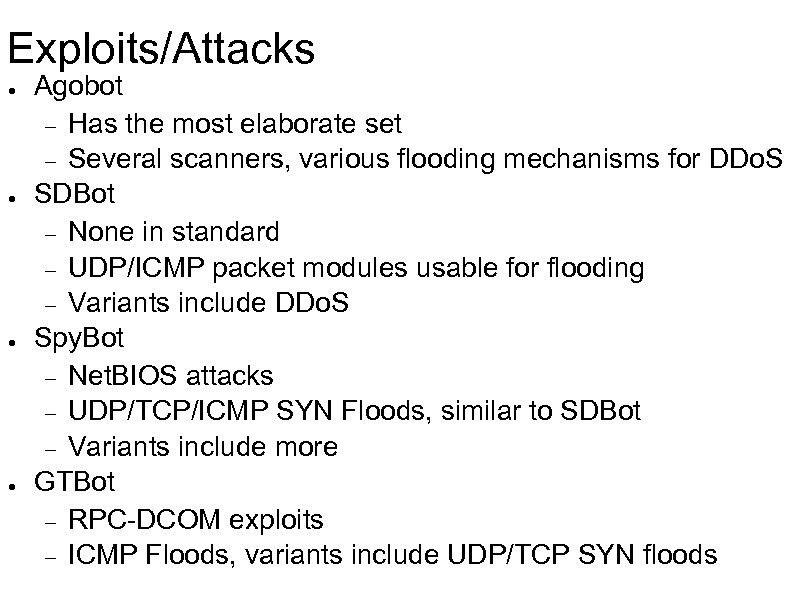 Exploits/Attacks ● ● Agobot Has the most elaborate set Several scanners, various flooding mechanisms