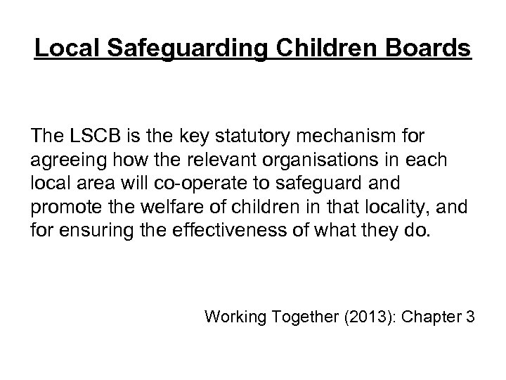 Local Safeguarding Children Boards The LSCB is the key statutory mechanism for agreeing how