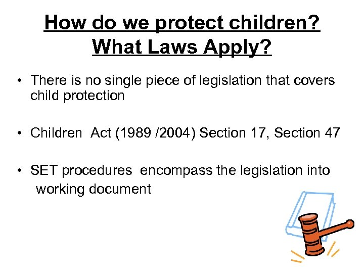 How do we protect children? What Laws Apply? • There is no single piece