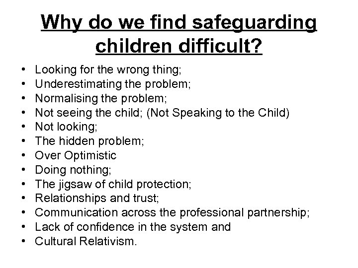 Why do we find safeguarding children difficult? • • • • Looking for the