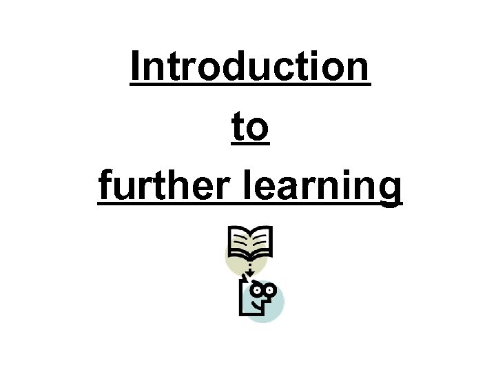 Introduction to further learning