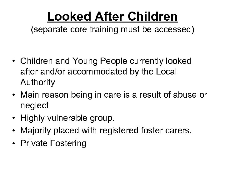 Looked After Children (separate core training must be accessed) • Children and Young People