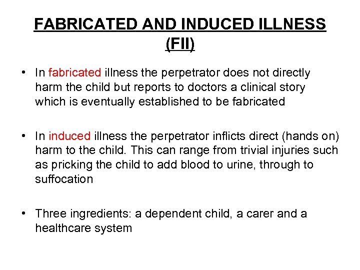 FABRICATED AND INDUCED ILLNESS (FII) • In fabricated illness the perpetrator does not directly