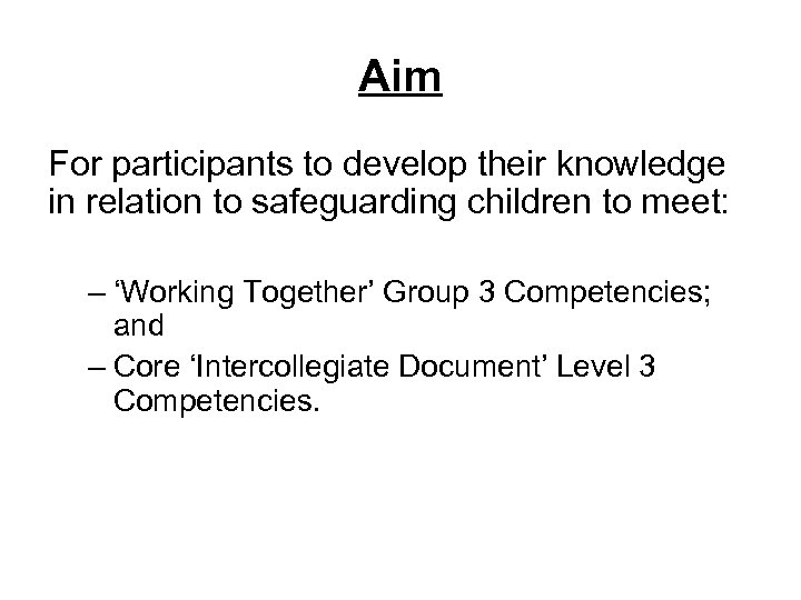 Aim For participants to develop their knowledge in relation to safeguarding children to meet: