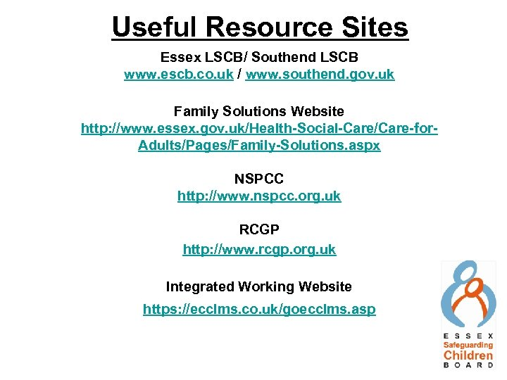 Useful Resource Sites Essex LSCB/ Southend LSCB www. escb. co. uk / www. southend.