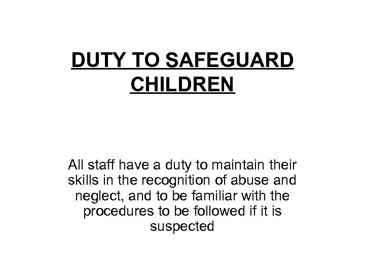 DUTY TO SAFEGUARD CHILDREN All staff have a duty to maintain their skills in
