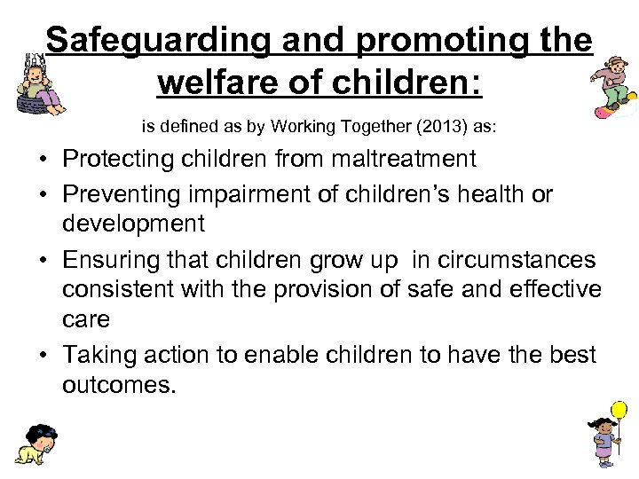 Safeguarding and promoting the welfare of children: is defined as by Working Together (2013)