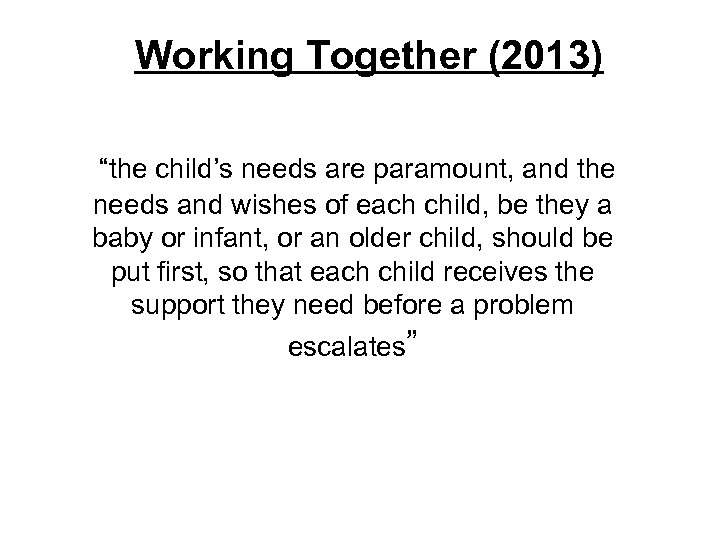 """Working Together (2013) """"the child's needs are paramount, and the needs and wishes of"""