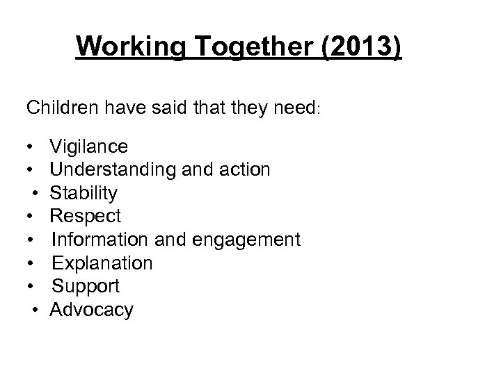 Working Together (2013) Children have said that they need: • Vigilance • Understanding and