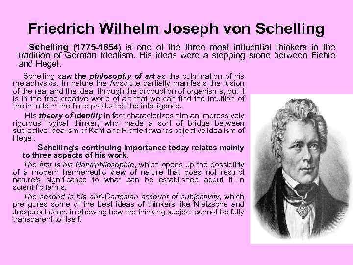 Friedrich Wilhelm Joseph von Schelling (1775 -1854) is one of the three most influential