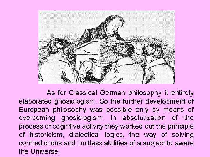 As for Classical German philosophy it entirely elaborated gnosiologism. So the further development of