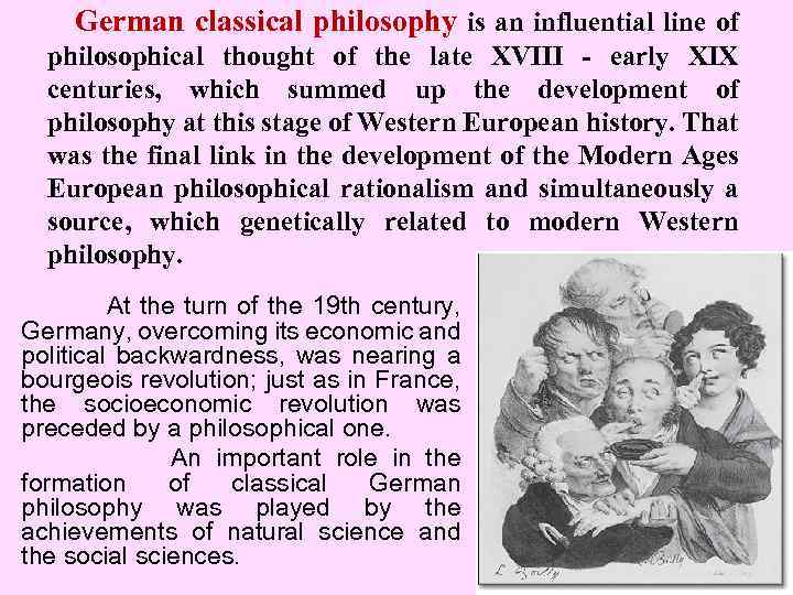German classical philosophy is an influential line of philosophical thought of the late XVIII