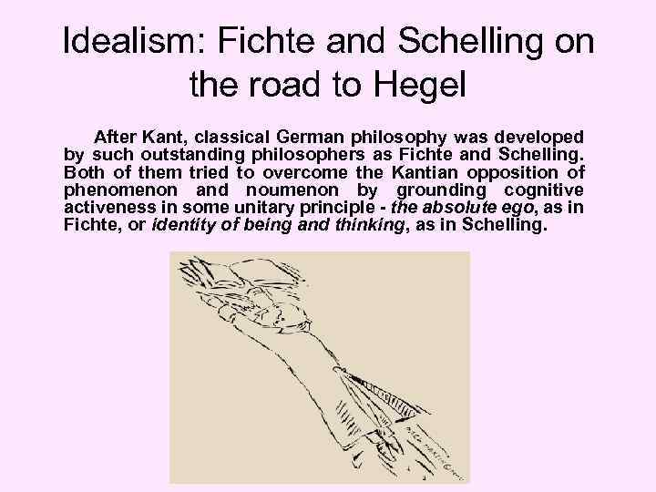 Idealism: Fichte and Schelling on the road to Hegel After Kant, classical German philosophy