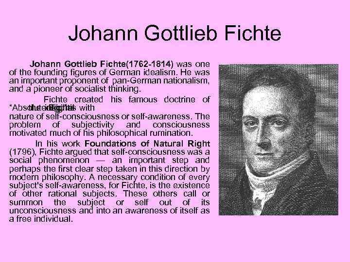 Johann Gottlieb Fichte(1762 -1814) was one of the founding figures of German idealism. He