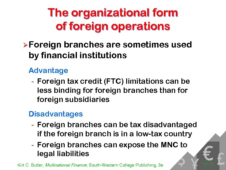 The organizational form of foreign operations Ø Foreign branches are sometimes used by financial