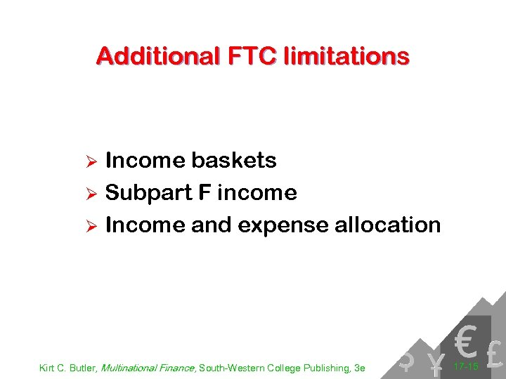 Additional FTC limitations Income baskets Ø Subpart F income Ø Income and expense allocation