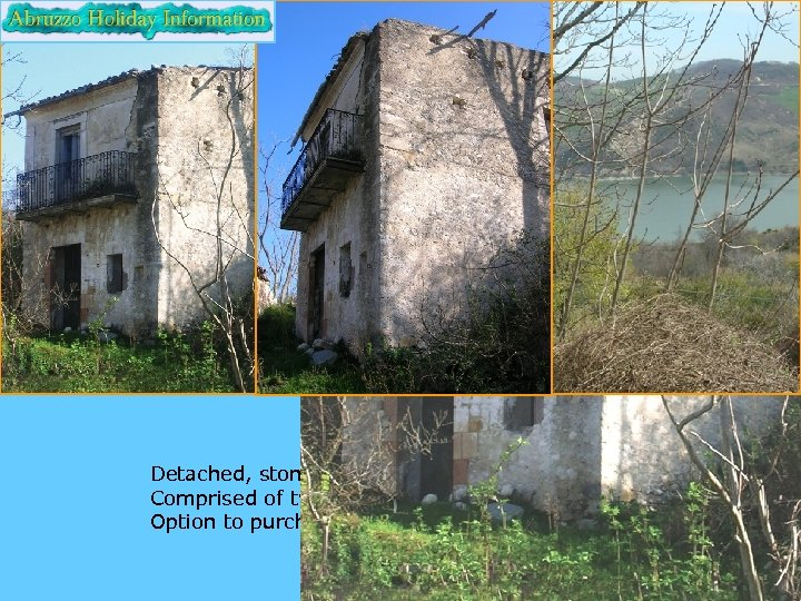 Euro 25, 000 Detached, stone ruin overlooking lake Casoli. Comprised of two rooms and