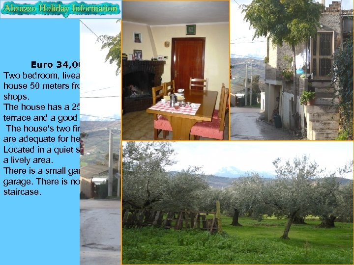 Euro 34, 000 Two bedroom, liveable house 50 meters from two shops. The house