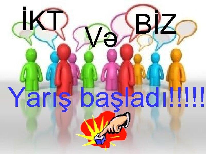 İKT BİZ Və Yarış başladı!!!!!