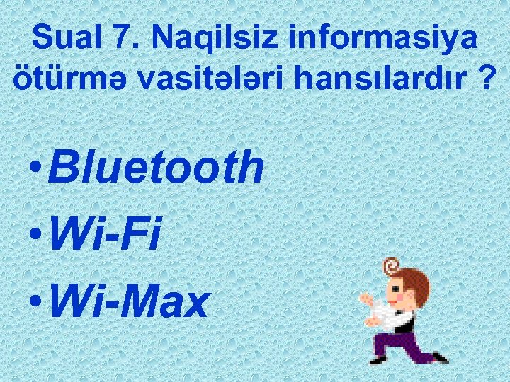 Sual 7. Naqilsiz informasiya ötürmə vasitələri hansılardır ? • Bluetooth • Wi-Fi • Wi-Max
