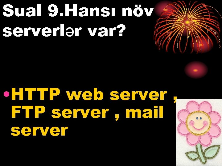 Sual 9. Hansı növ serverlər var? • HTTP web server , FTP server ,