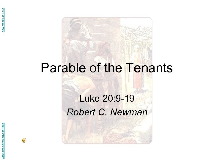 Abstracts of Powerpoint Talks Parable of the Tenants Luke 20: 9 -19 Robert C.