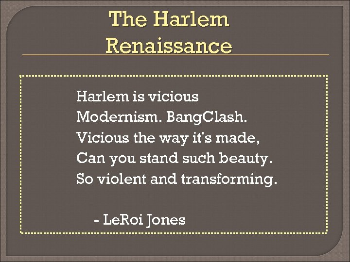 The Harlem Renaissance Harlem is vicious Modernism. Bang. Clash. Vicious the way it's made,